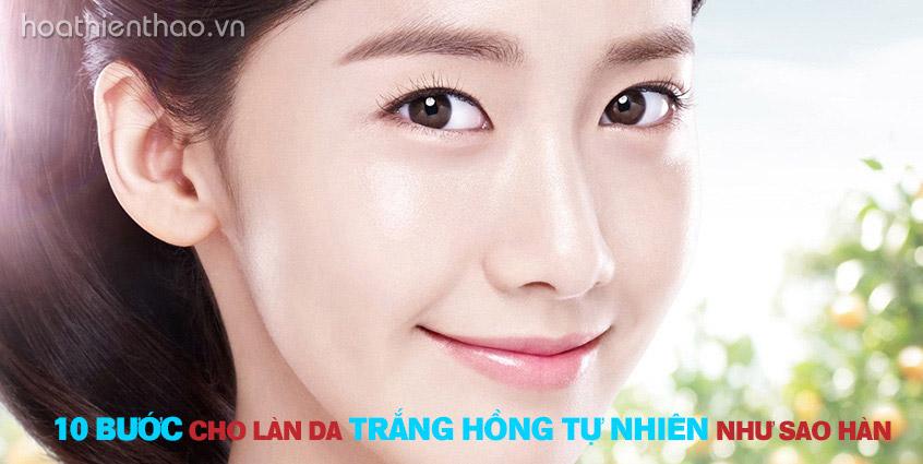10 bước cho làn da trắng hồng tự nhiên như sao Hàn
