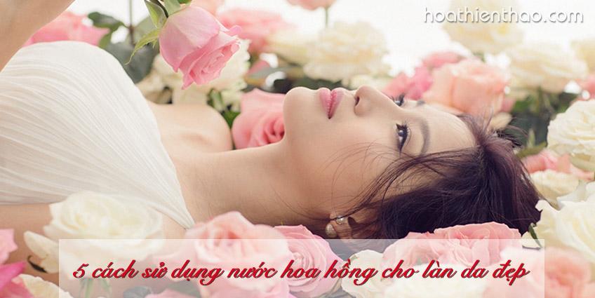 5 Cách sử dụng nước hoa hồng cho làn da đẹp
