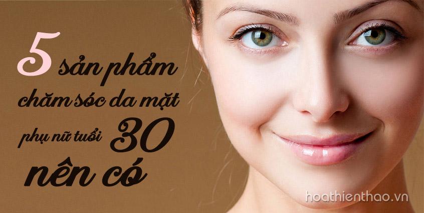 5 sản phẩm chăm sóc da mặt phụ nữ tuổi 30 nên có