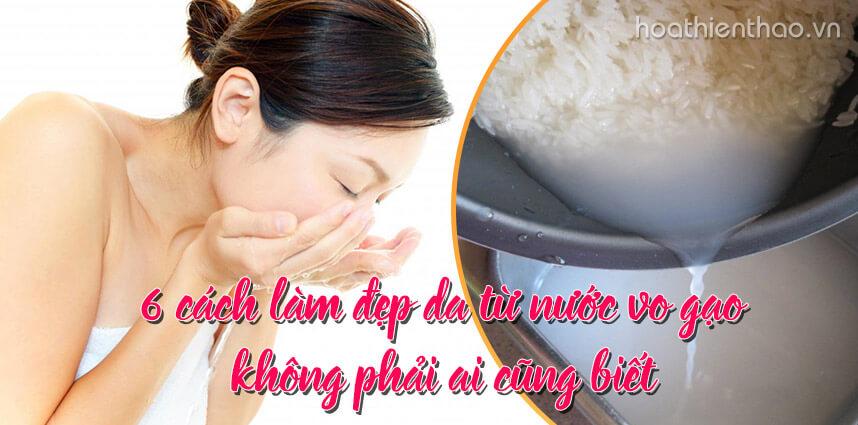6 cách làm đẹp da từ nước vo gạo - Hoa Thien Thao Cosmetics