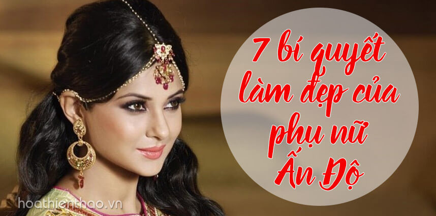 7 bí quyết làm đẹp của phụ nữ Ấn Độ - Hoa Thien Thao Cosmetics