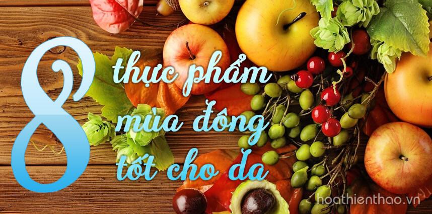 8 thực phẩm mùa đông tốt cho da - hoathienthao cosmetics