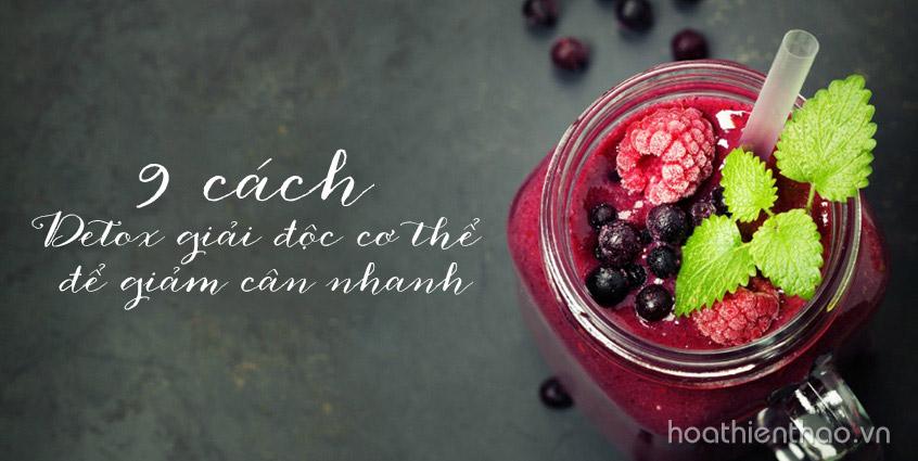 9 Cách detox giải độc cơ thể giảm cân nhanh