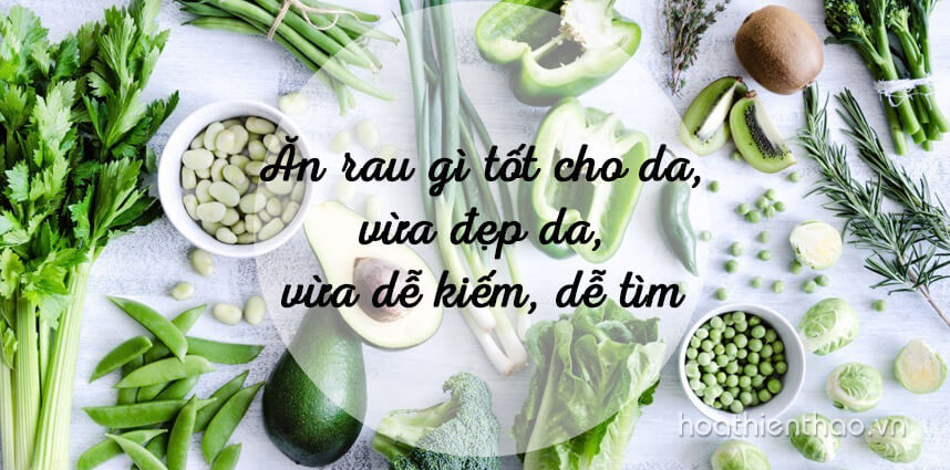 Ăn rau gì tốt cho da vừa đẹp da vừa dễ kiếm dễ tìm - Hoa Thien Thao Cosmetics