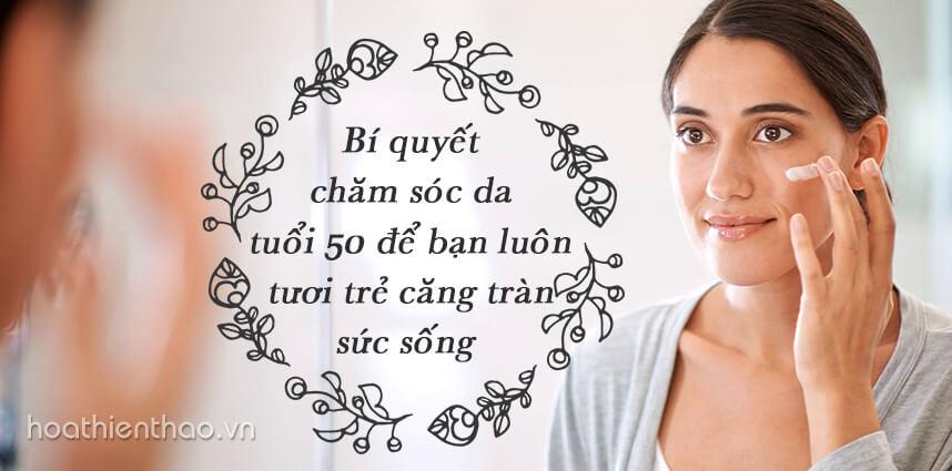 Bí quyết chăm sóc da tuổi 50 - Hoa Thiên Thảo