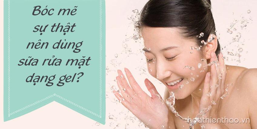 Bóc mẽ sự thật nên dùng sữa rửa mặt dạng gel?