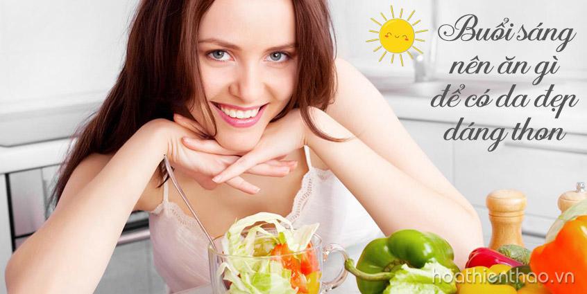 Buổi sáng nên ăn gì để đẹp da dáng thon? Bạn đã biết?