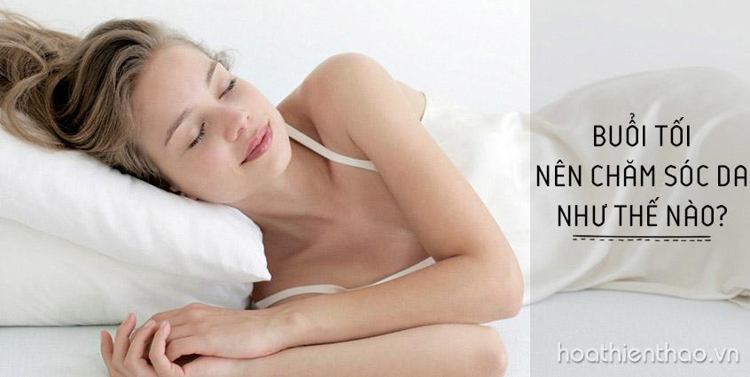 Cách chăm sóc da mặt buổi tối như thế nào hiệu quả?