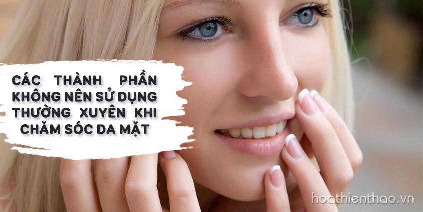 Các thành phần không nên sử dụng khi chăm sóc da mặt