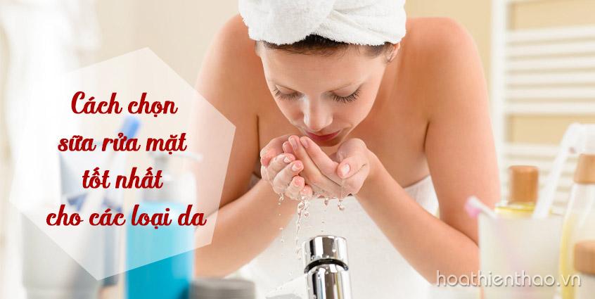 Cách chọn sữa rửa mặt tốt nhất cho các loại da