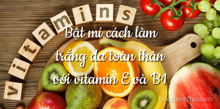 Cách làm trắng da toàn thân với vitamin E và B1 - Hoa Thiên Thảo