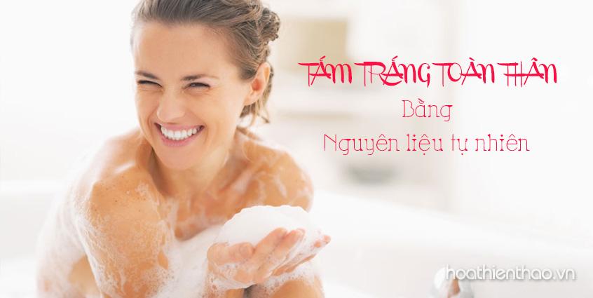 Cách tắm trắng toàn thân hiệu quả với nguyên liệu thiên nhiên