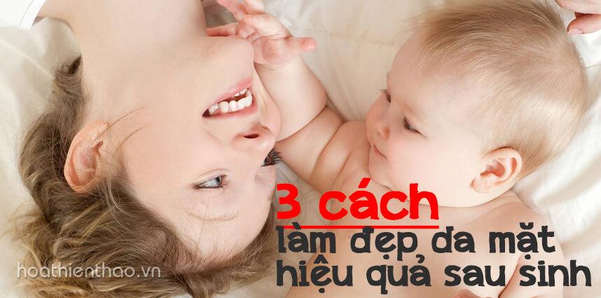 3 cách làm đẹp da mặt hiệu quả sau sinh