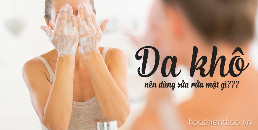 Da khô nên dùng sữa rửa mặt gì?