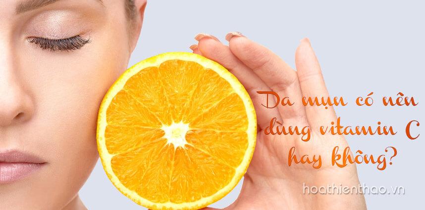 Da mụn có nên dùng vitamin C hay không - Hoa Thien Thao Cosmetics