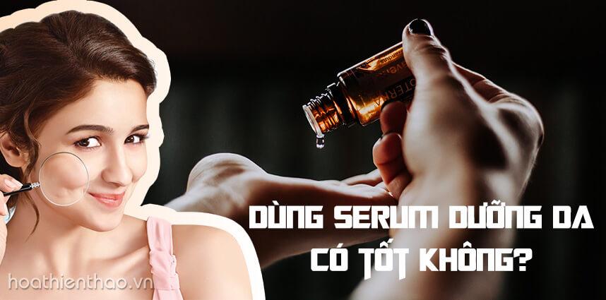 Dùng serum dưỡng da có tốt không - Mỹ Phẩm Hoa Thiên Thảo