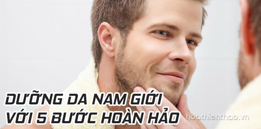 Dưỡng da nam giới với 5 bước hoàn hảo - Hoa Thien Thao Cosmetics