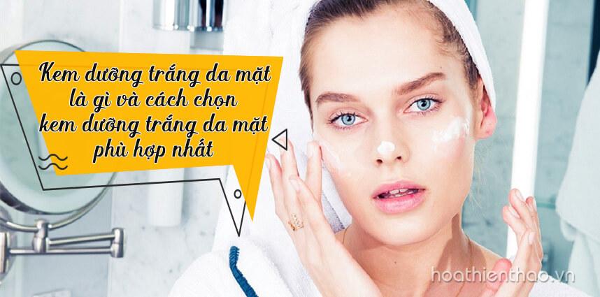 Kem dưỡng trắng da mặt là gì và cách chọn kem dưỡng trắng da mặt