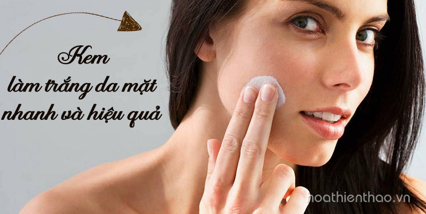 Kem làm trắng da mặt nhanh và hiệu quả