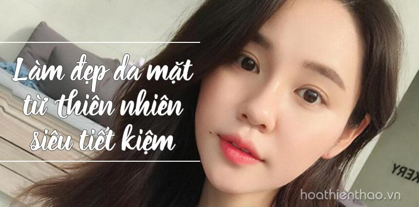 Làm đẹp da mặt từ thiên nhiên siêu tiết kiệm - Hoa Thien Thao Cosmetics