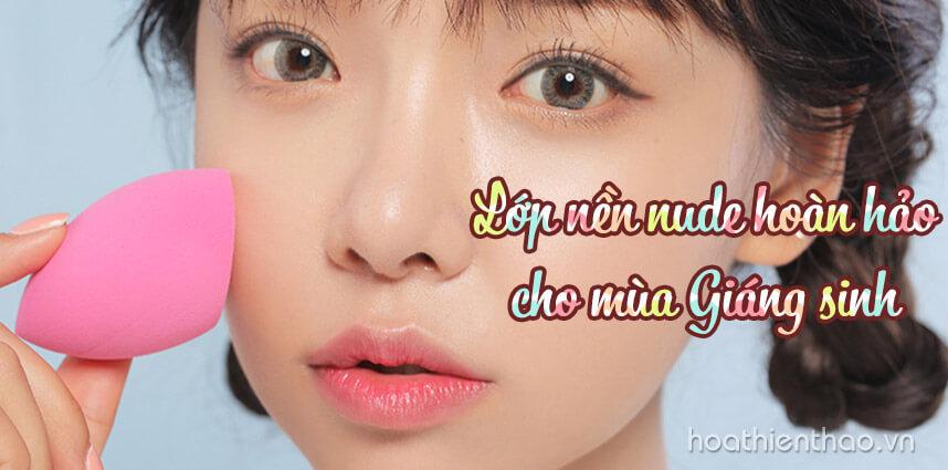 Lớp nền nude hoàn hảo cho mùa Giáng sinh - hoathienthao cosmetics
