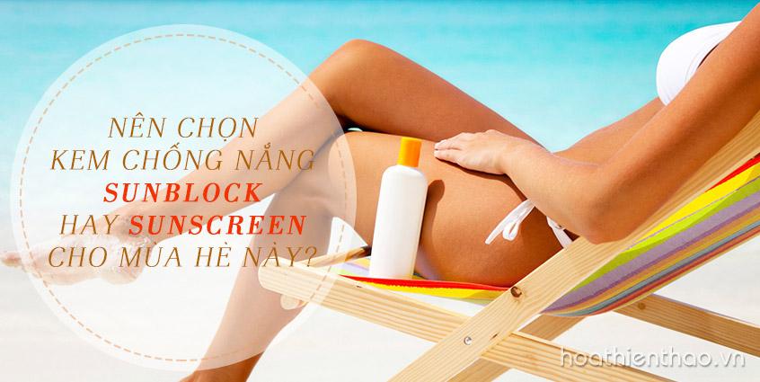 Nên chọn Kem chống nắng Sunblock hay Sunscreen cho mùa hè này?