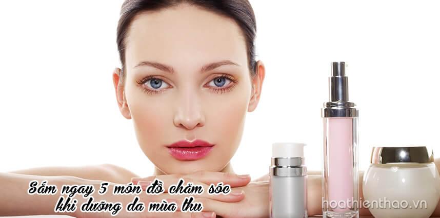 Sắm ngay 5 món đồ chăm sóc da này khi dưỡng da mùa thu - Hoa Thien Thao Cosmetics