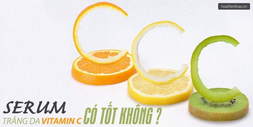 Serum trắng da Vitamin C có tốt không?