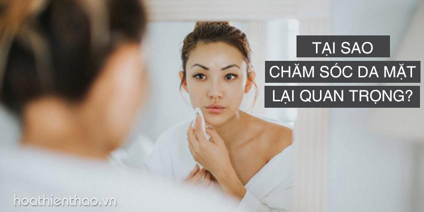 Tại sao chăm sóc da mặt lại quan trọng?