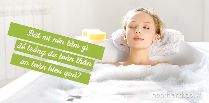 Bật mí nên tắm gì để trắng da toàn thân an toàn hiệu quả?