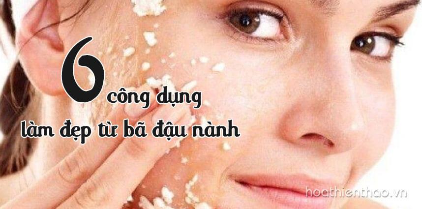 6 công dụng làm đẹp từ bã đậu nành - Hoa Thien Thao Cosmetics
