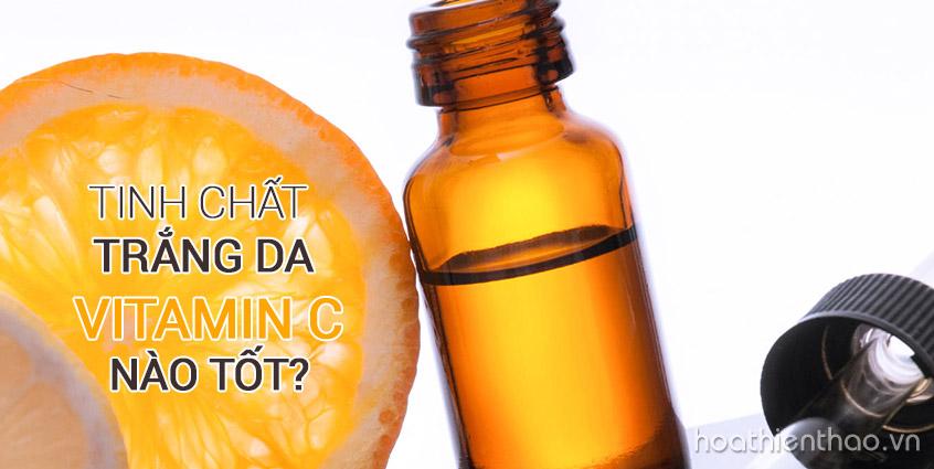 Tinh chất trắng da Vitamin C nào tốt?
