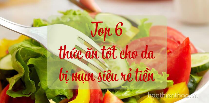 Top 6 thức ăn tốt cho da bị mụn siêu rẻ tiền - Hoa Thien Thao Cosmetics