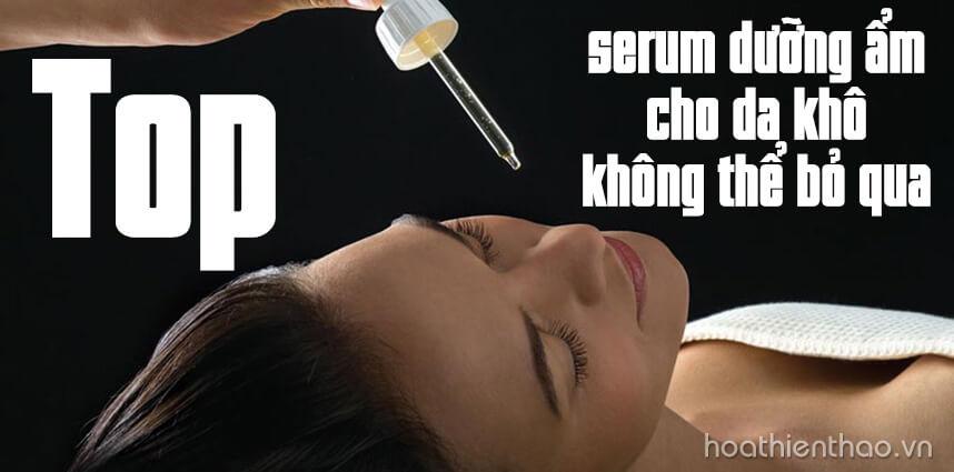 Top serum dưỡng ẩm cho da khô - Hoa Thien Thao Cosmetics