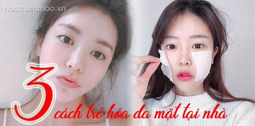 3 cách trẻ hóa da mặt tại nhà giúp da căng mịn trắng hồng - hoathienthaovn