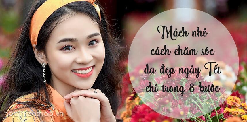 8 bước chăm sóc da đẹp ngày Tết - Hoa Thien Thao Cosmetics