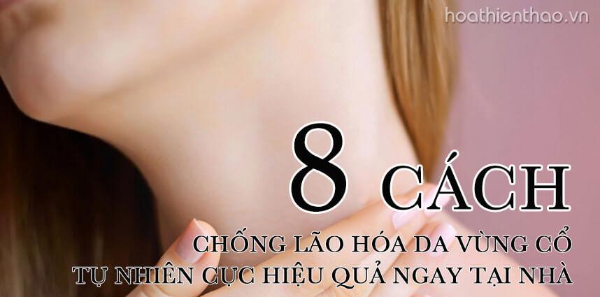 8 Cách chống lão hóa da vùng cổ tự nhiên - Hoa Thien Thao Cosmetics