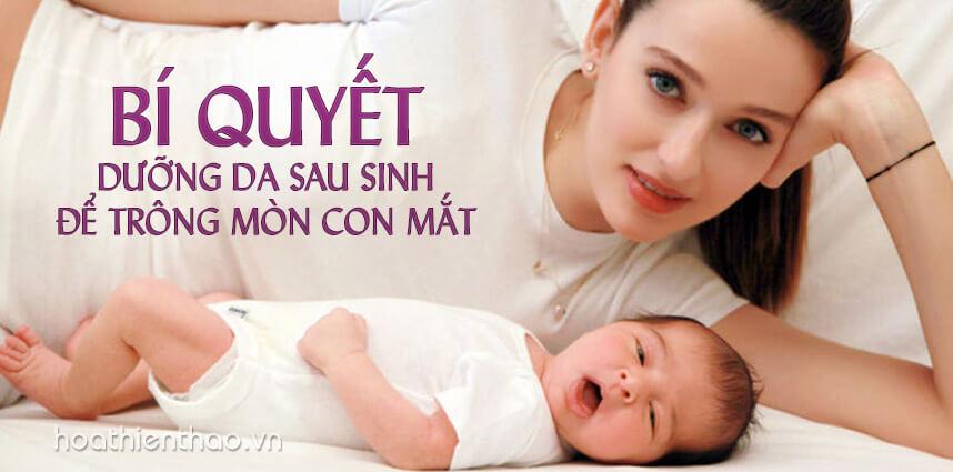 Bí quyết dưỡng da sau sinh để trông mòn con mắt - Hoa Thien Thao Cosmetics