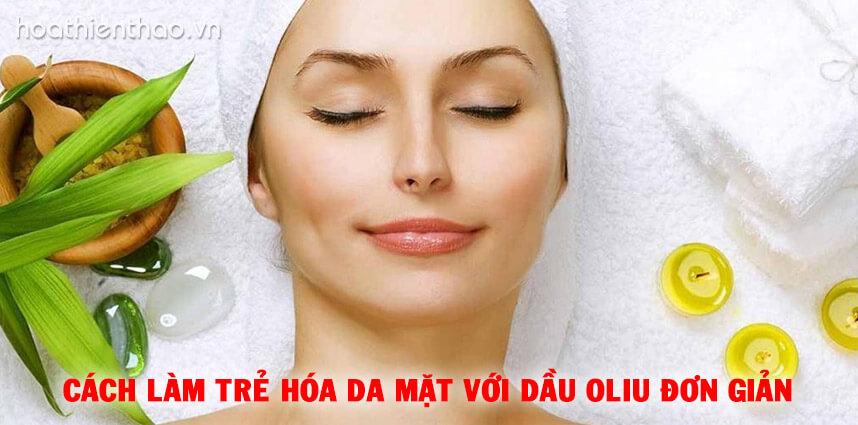 Cách làm trẻ hóa da mặt với dầu oliu đơn giản - hoathienthaovn