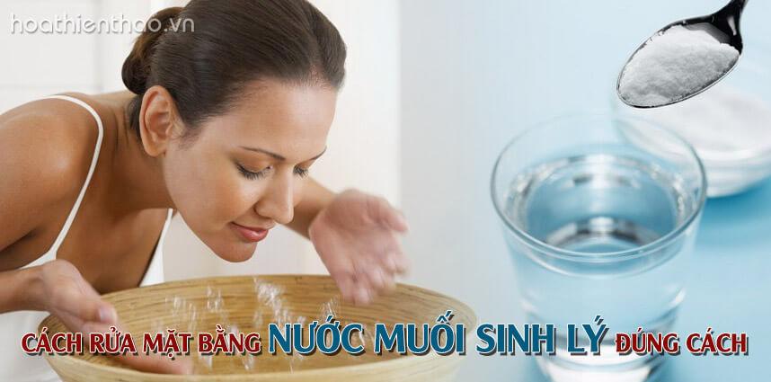 Cách rửa mặt bằng nước muối sinh lý đúng nhất - Hoa Thiên Thảo