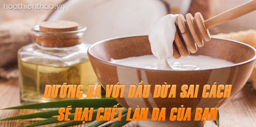 Dưỡng da với dầu dừa sai cách sẽ hại chết làn da - Hoa Thien Thao Cosmetics