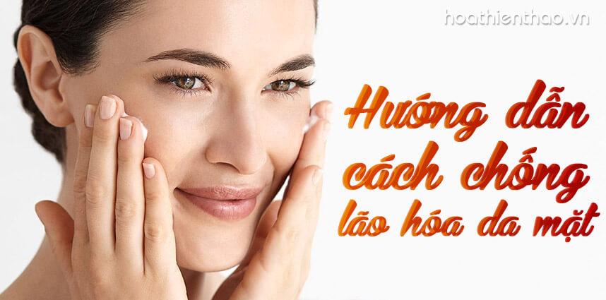 Hướng dẫn cách chống lão hóa da mặt - Hoa Thien Thao Cosmetics