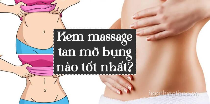 Kem massage tan mỡ bụng nào tốt nhất - Hoa Thiên Thảo