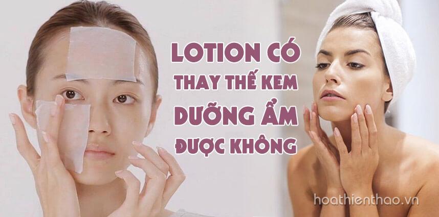 Lotion có thay thế kem dưỡng ẩm được không - Hoa Thiên Thảo