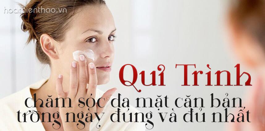 Quy trình chăm sóc da mặt căn bản trong ngày - hoathienthaovn