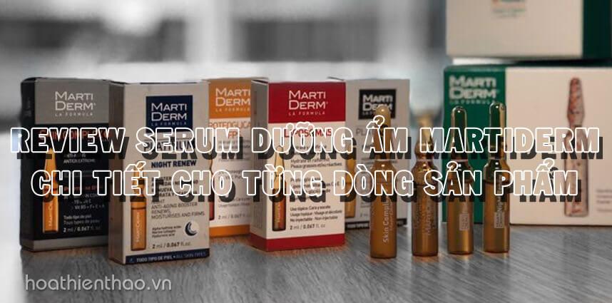 Review serum dưỡng ẩm MartiDerm chi tiết từng dòng sản phẩm - hoathienthaovn