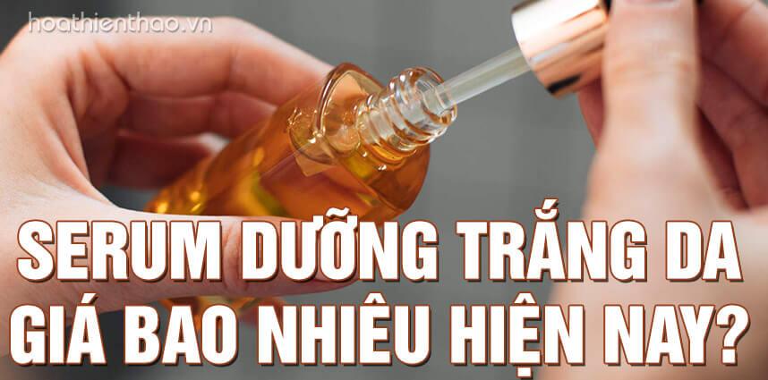 Serum dưỡng trắng da giá bao nhiêu hiện nay - Hoa Thiên Thảo