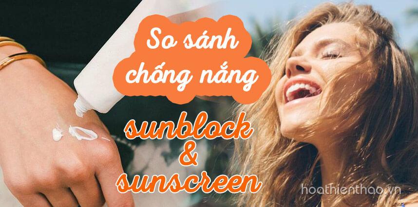 So sánh từ A đến Z về kem chống nắng sunblock và sunscreen - Hoa Thiên Thảo