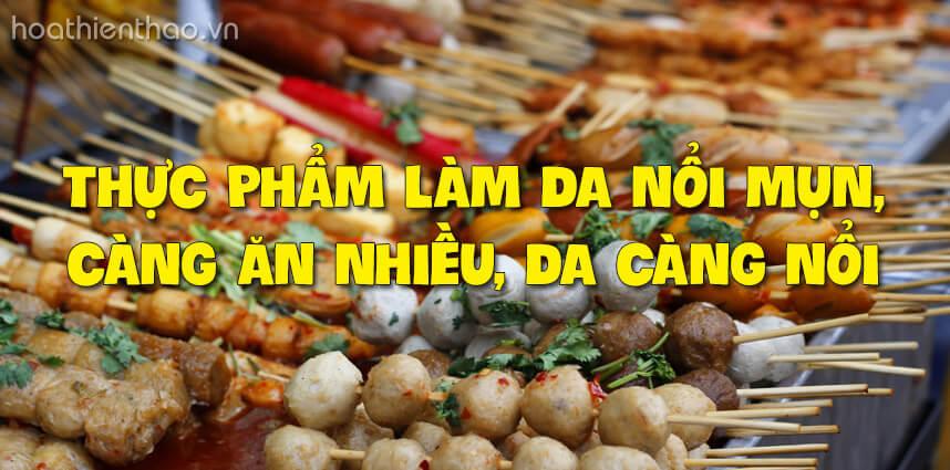 Thực phẩm làm da nổi mụn, càng ăn nhiều càng nổi - Hoa Thien Thao Cosmetics