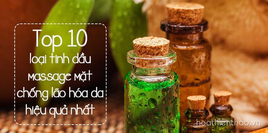 Top 10 loại tinh dầu massage mặt chống lão hóa da - Hoa Thien Thao Cosmetics